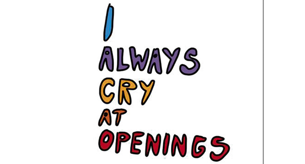 I ALWAYS CRY AT OPENINGS